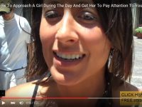How to approach a girl during the day and get her to pay attention yo you (video)