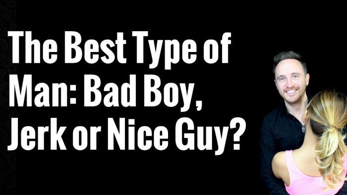 The Best Type of Man: Bad Boy, Jerk or Nice Guy?